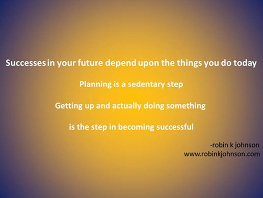 successes in your future depend upon the things you do